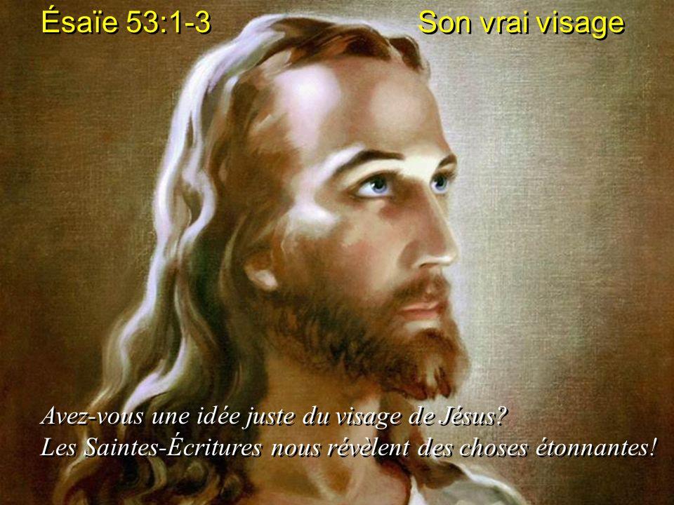 Ésaïe 53:1-3 Son vrai visage Avez-vous une idée juste du visage de Jésus? Les Saintes-Écritures nous révèlent des choses étonnantes! Ésaïe 53:1-3 Son