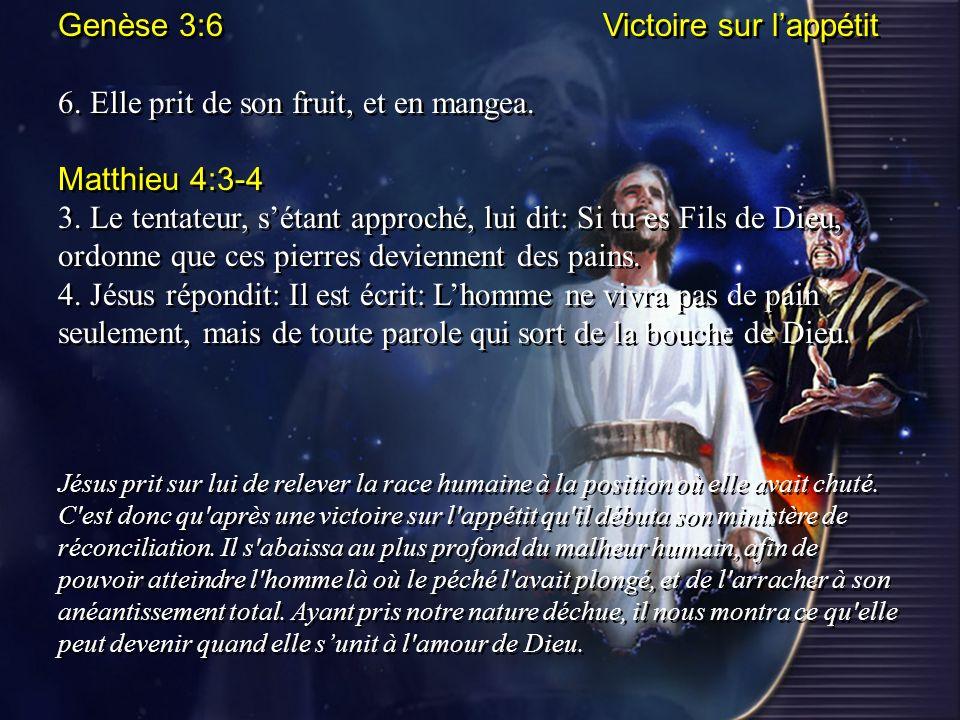 Genèse 3:6 Victoire sur lappétit 6. Elle prit de son fruit, et en mangea. Matthieu 4:3-4 3. Le tentateur, sétant approché, lui dit: Si tu es Fils de D