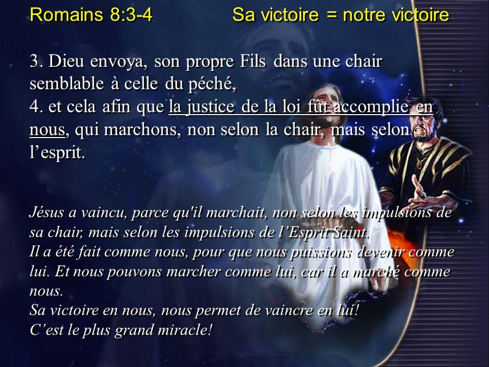 Romains 8:3-4 Sa victoire = notre victoire 3. Dieu envoya, son propre Fils dans une chair semblable à celle du péché, 4. et cela afin que la justice d