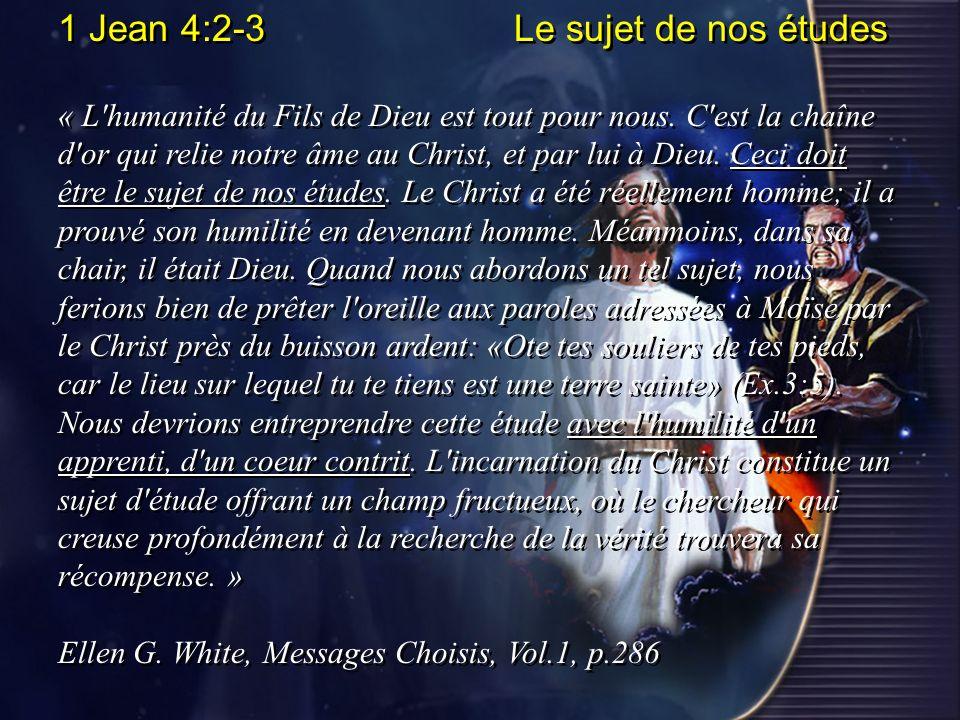 1 Jean 4:2-3 Le sujet de nos études « L'humanité du Fils de Dieu est tout pour nous. C'est la chaîne d'or qui relie notre âme au Christ, et par lui à
