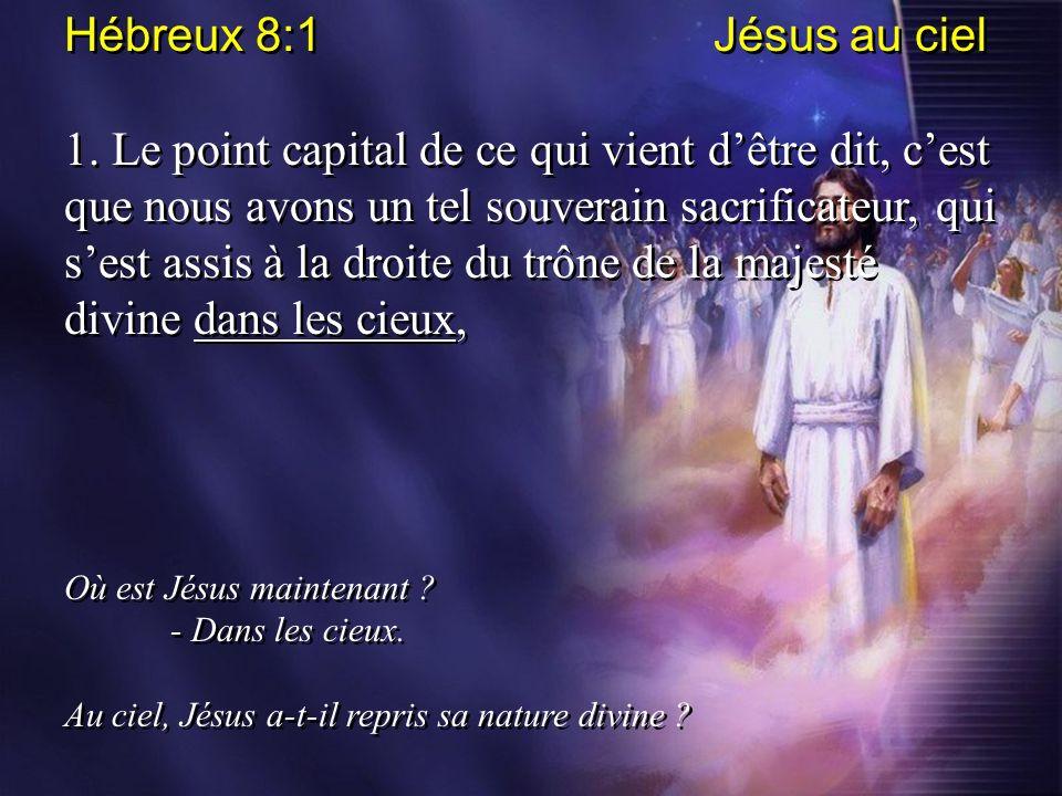 Hébreux 8:1 Jésus au ciel 1. Le point capital de ce qui vient dêtre dit, cest que nous avons un tel souverain sacrificateur, qui sest assis à la droit
