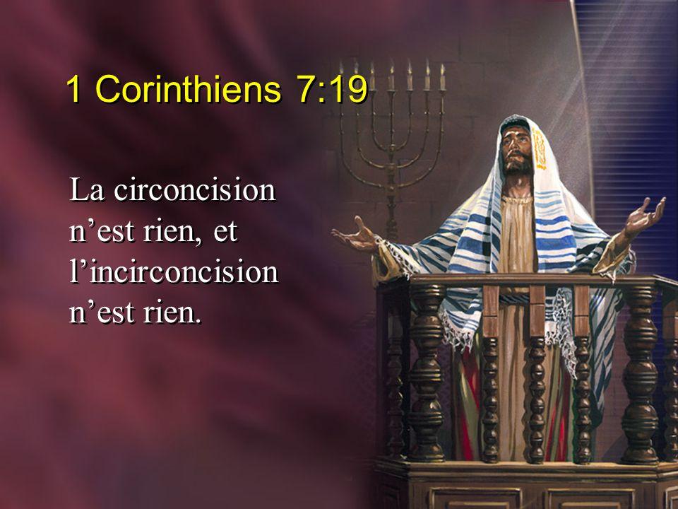 1 Corinthiens 7:19 La circoncision nest rien, et lincirconcision nest rien.