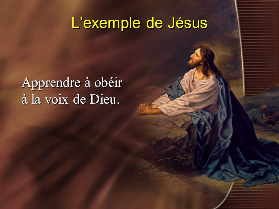 Lexemple de Jésus Apprendre à obéir à la voix de Dieu.