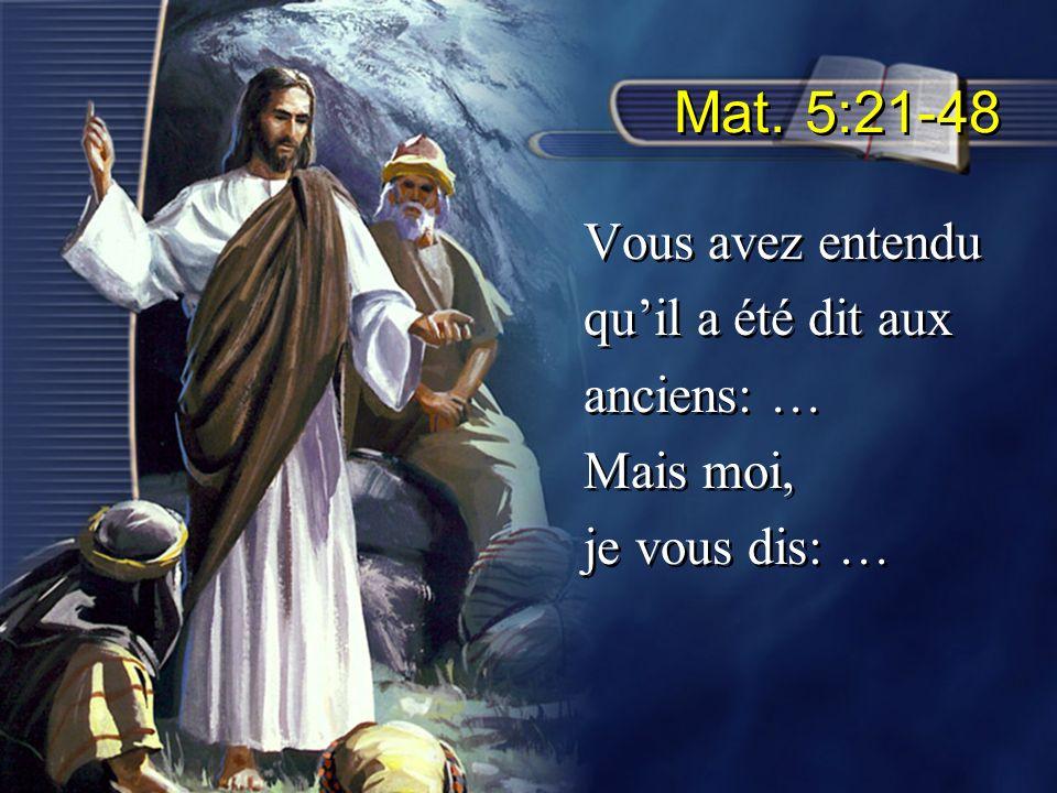 Mat. 5:21-48 Vous avez entendu quil a été dit aux anciens: … Mais moi, je vous dis: … Vous avez entendu quil a été dit aux anciens: … Mais moi, je vou