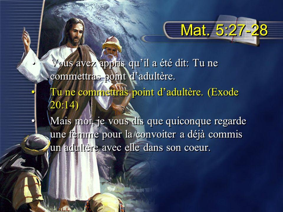 Mat. 5:27-28 Vous avez appris quil a été dit: Tu ne commettras point dadultère. Tu ne commettras point dadultère. (Exode 20:14) Mais moi, je vous dis