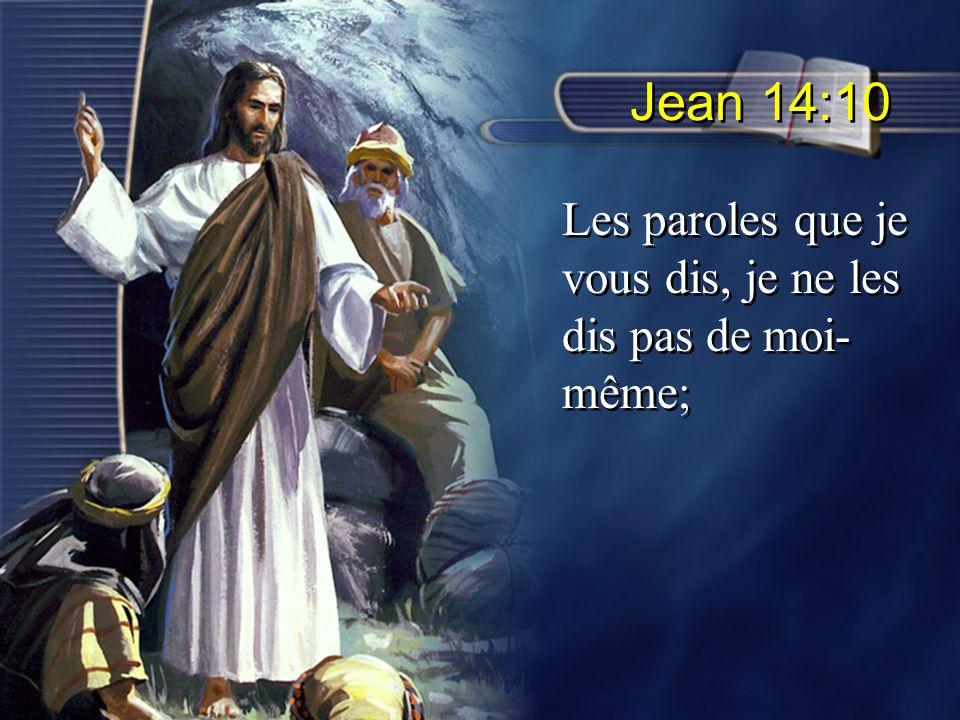 Jean 14:10 Les paroles que je vous dis, je ne les dis pas de moi- même;