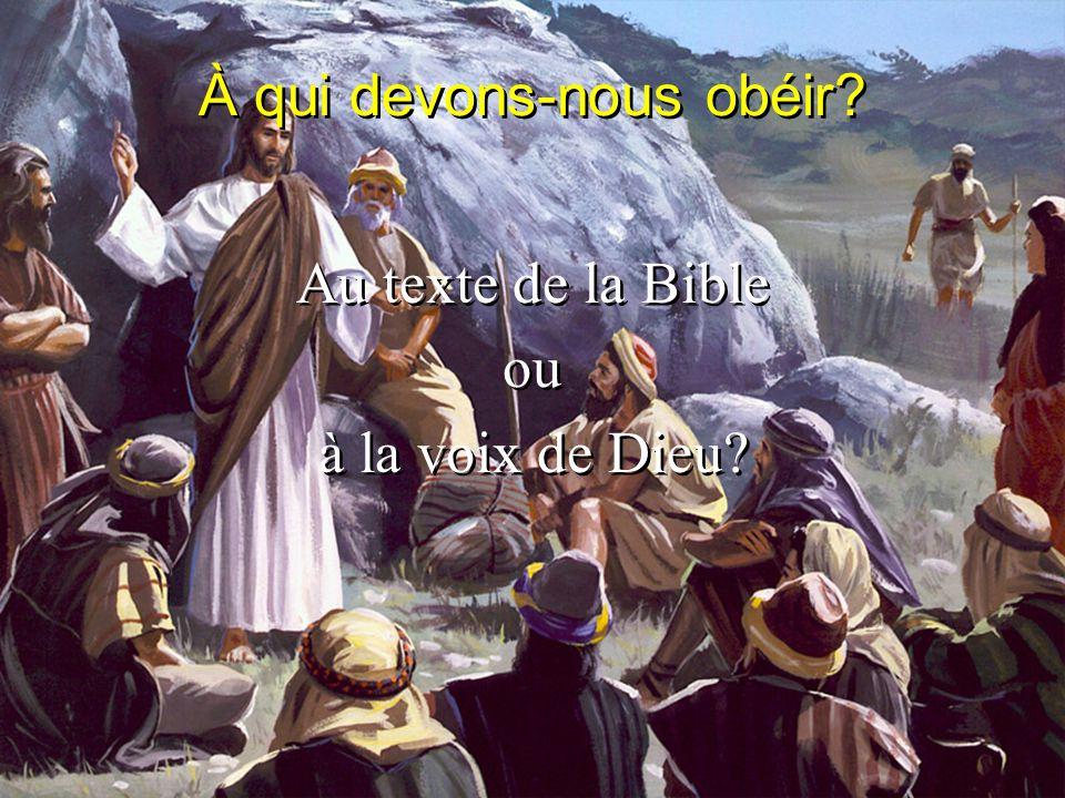 À qui devons-nous obéir? Au texte de la Bible ou à la voix de Dieu? Au texte de la Bible ou à la voix de Dieu?