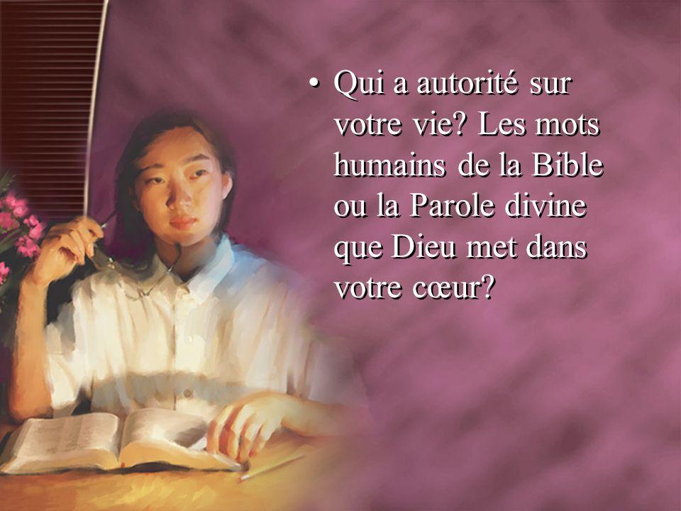 Qui a autorité sur votre vie? Les mots humains de la Bible ou la Parole divine que Dieu met dans votre cœur?