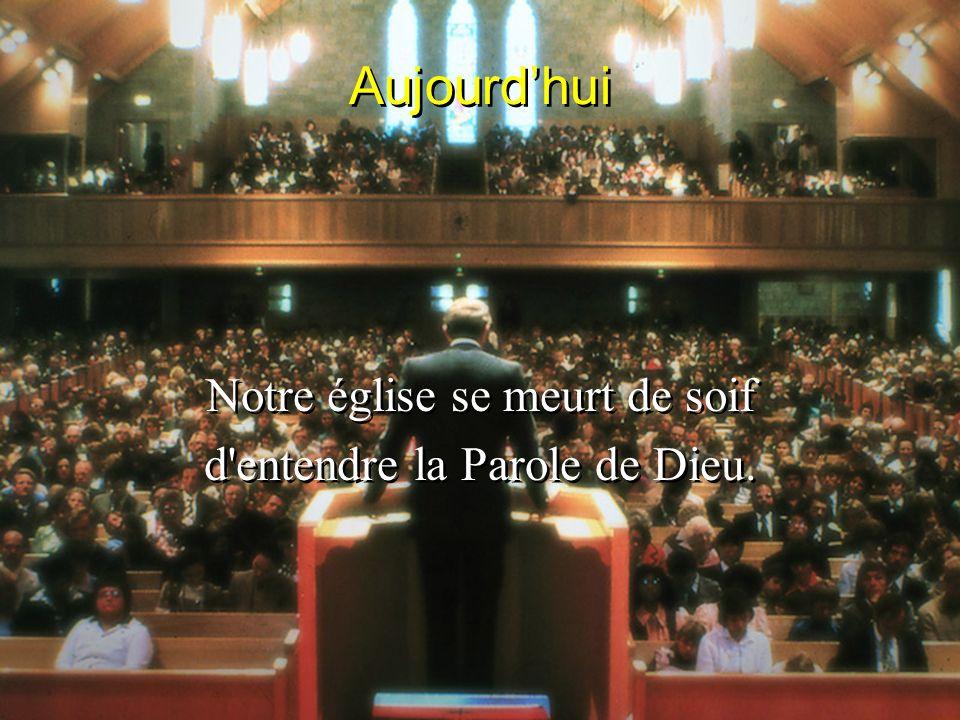 Aujourdhui Notre église se meurt de soif d'entendre la Parole de Dieu. Notre église se meurt de soif d'entendre la Parole de Dieu.