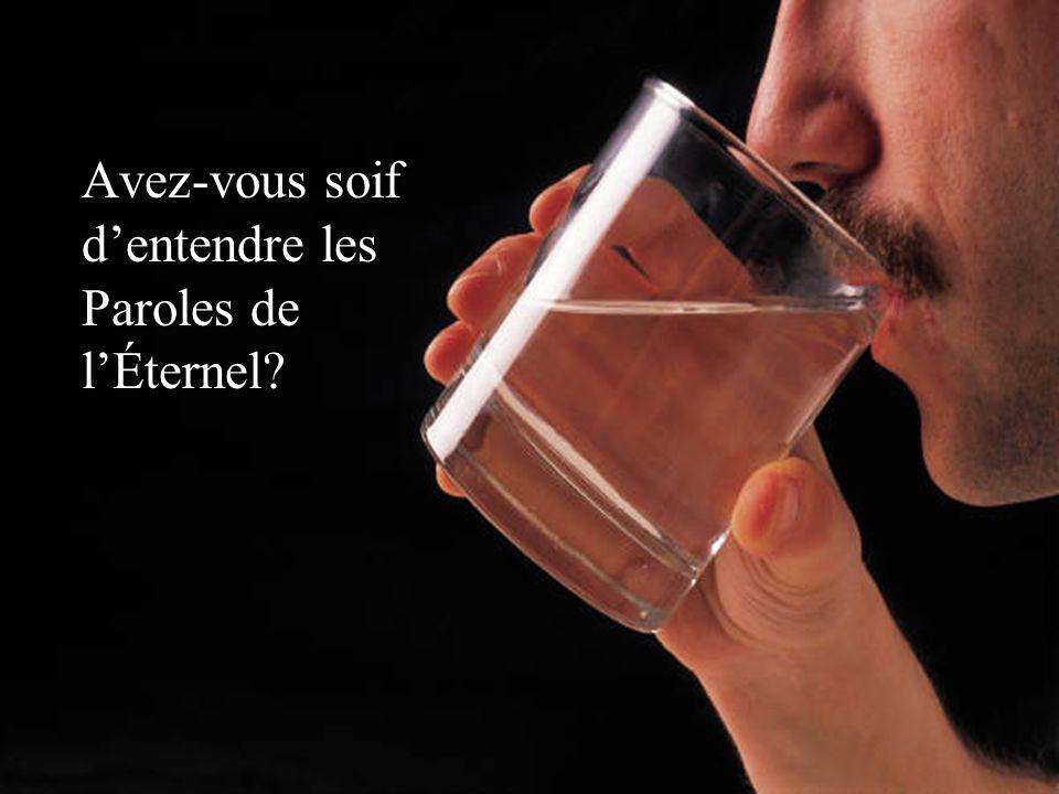 Avez-vous soif dentendre les Paroles de lÉternel?