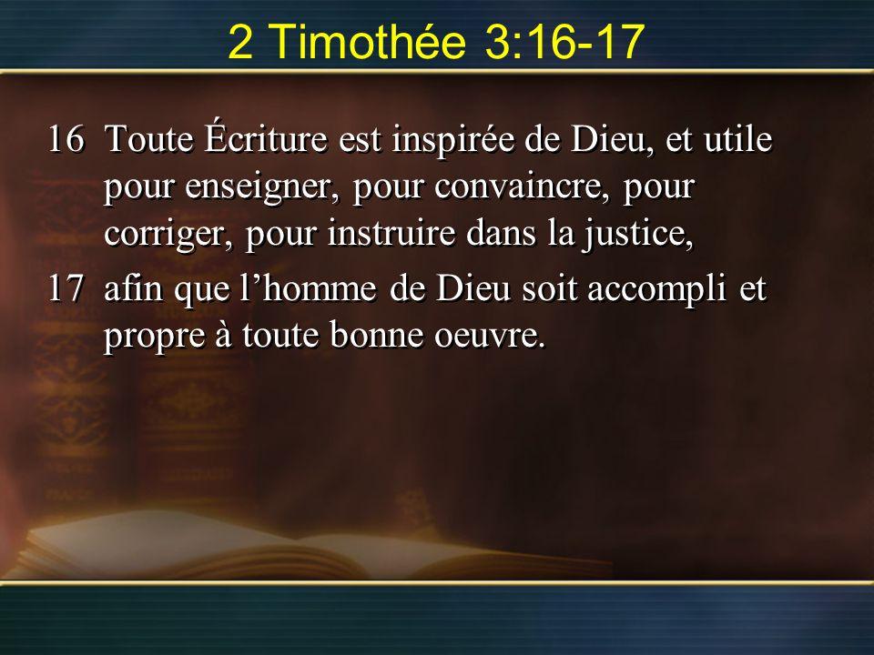 2 Timothée 3:16-17 16Toute Écriture est inspirée de Dieu, et utile pour enseigner, pour convaincre, pour corriger, pour instruire dans la justice, 17a