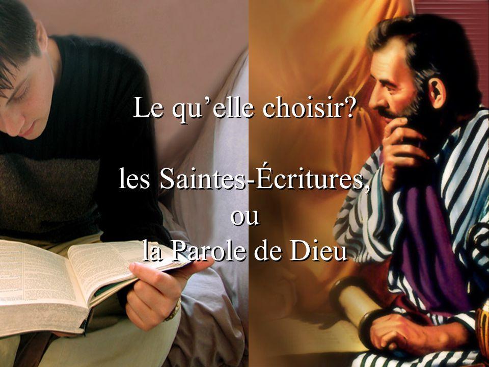 Le quelle choisir? les Saintes-Écritures, ou la Parole de Dieu
