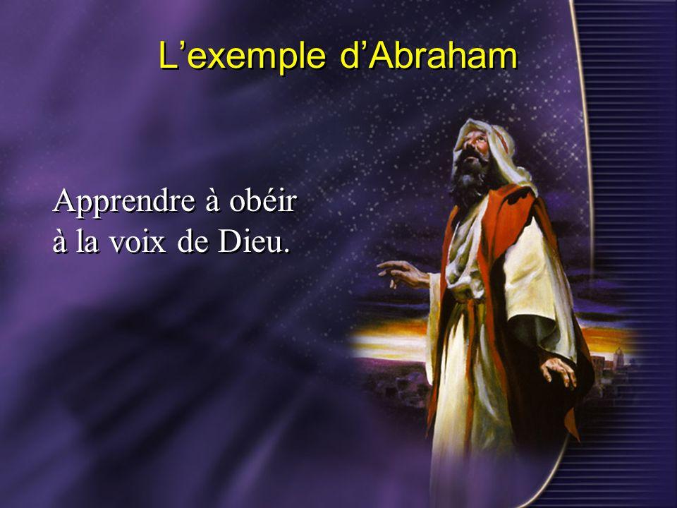 Lexemple dAbraham Apprendre à obéir à la voix de Dieu.