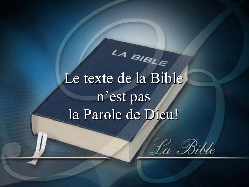 Le texte de la Bible nest pas la Parole de Dieu!