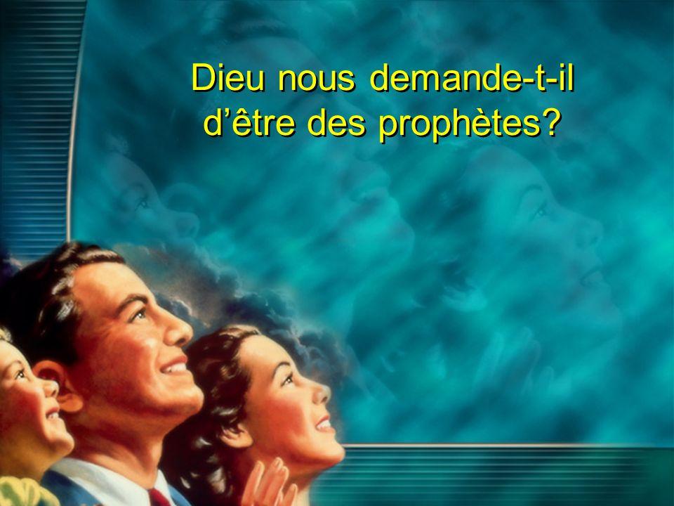 Dieu nous demande-t-il dêtre des prophètes?