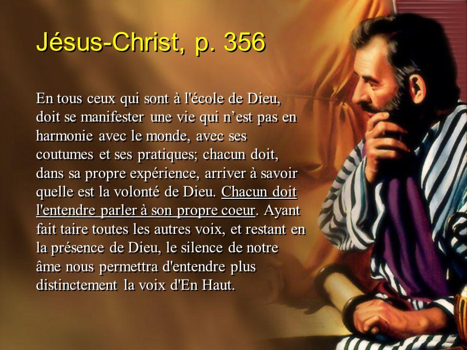 Jésus-Christ, p. 356 En tous ceux qui sont à l'école de Dieu, doit se manifester une vie qui nest pas en harmonie avec le monde, avec ses coutumes et