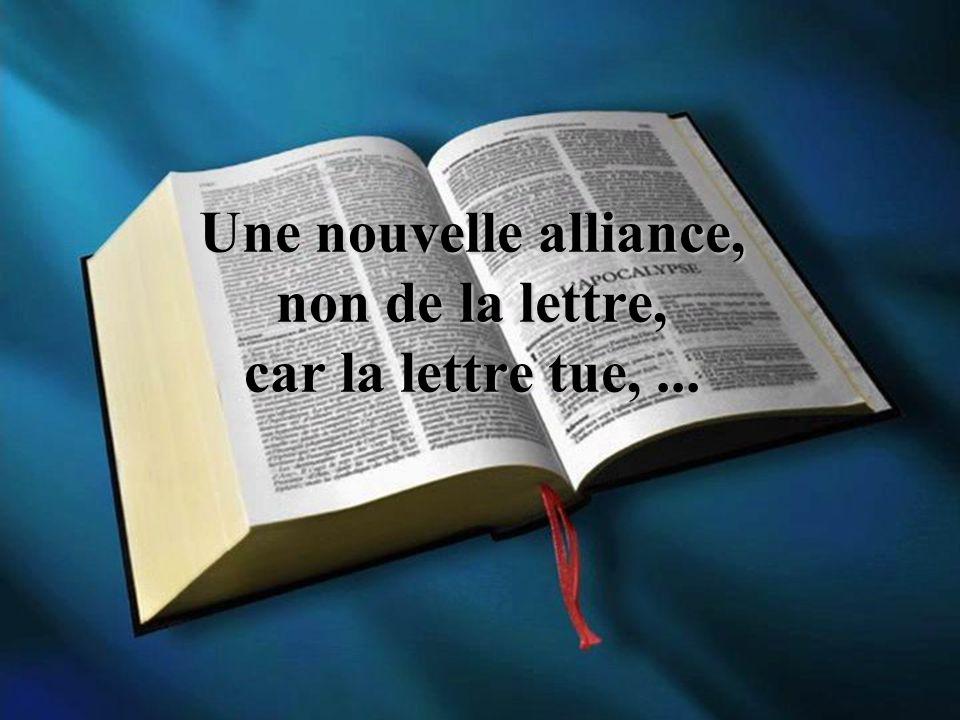Une nouvelle alliance, non de la lettre, car la lettre tue,...