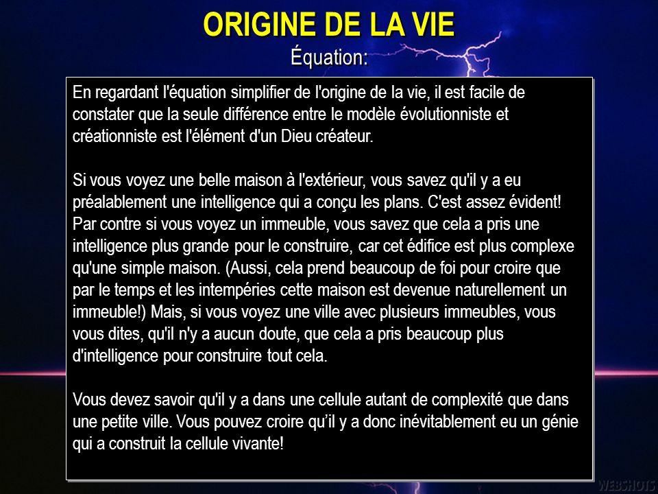 ORIGINE DE LA VIE Équation: Modèle évolutionniste M (matière) + E (énergie) + T (temps) = Vie Modèle créationniste M (matière) + E (energie) + T (temp