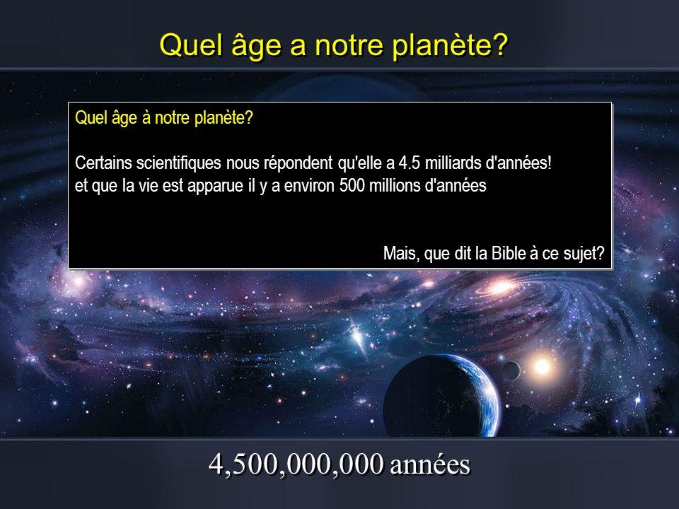 Quel âge a notre planète? Quel âge à notre planète? Certains scientifiques nous répondent qu'elle a 4.5 milliards d'années! et que la vie est apparue