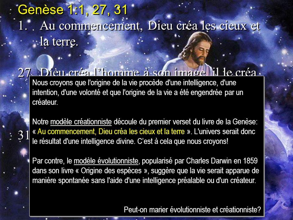 Genèse 1:1, 27, 31 1.Au commencement, Dieu créa les cieux et la terre. 27.Dieu créa lhomme à son image, il le créa à limage de Dieu, il créa lhomme et