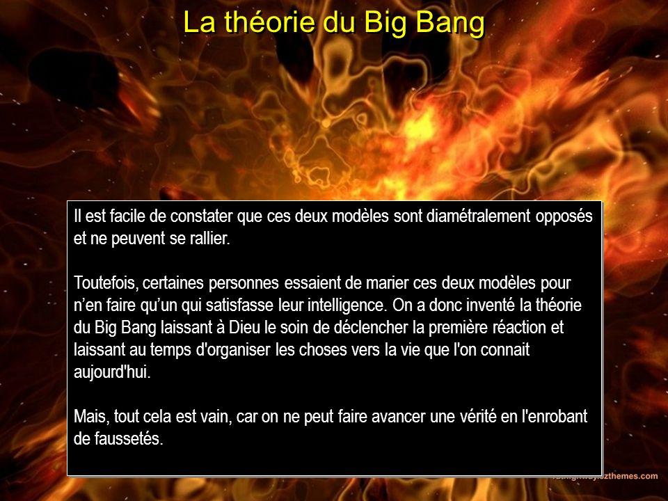 La théorie du Big Bang Il est facile de constater que ces deux modèles sont diamétralement opposés et ne peuvent se rallier. Toutefois, certaines pers