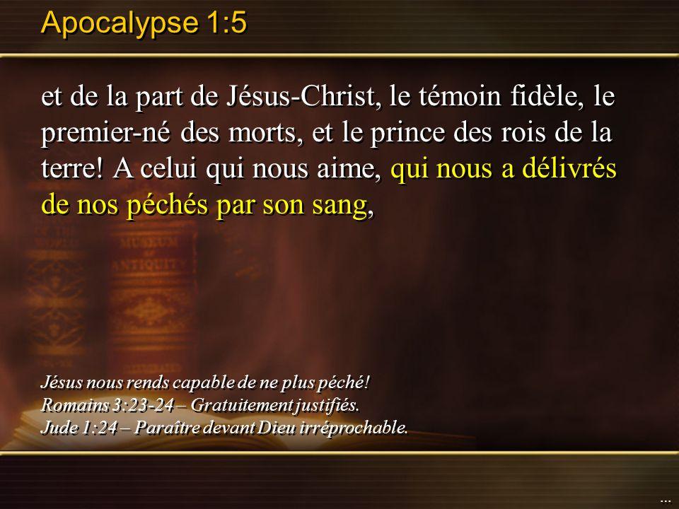 Apocalypse 1:5 et de la part de Jésus-Christ, le témoin fidèle, le premier-né des morts, et le prince des rois de la terre! A celui qui nous aime, qui