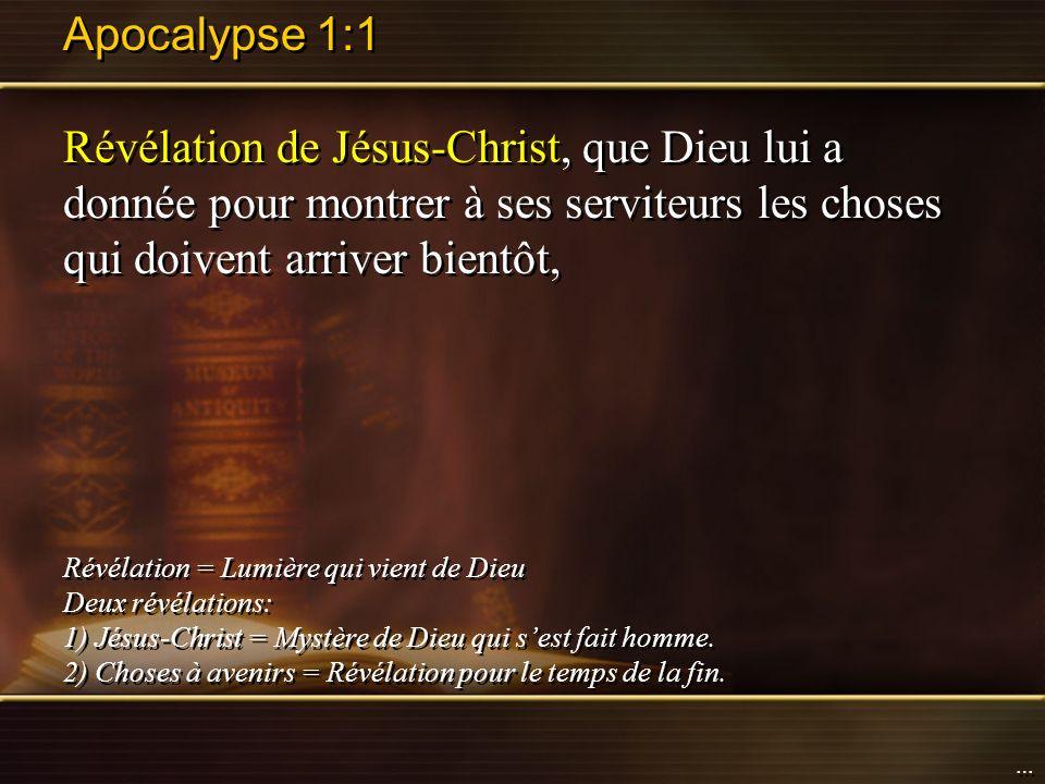 Apocalypse 1:1 Révélation de Jésus-Christ, que Dieu lui a donnée pour montrer à ses serviteurs les choses qui doivent arriver bientôt, Révélation = Lu