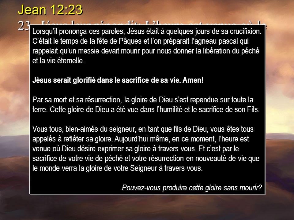 Jean 12:23 23.Jésus leur répondit: Lheure est venue où le Fils de lhomme doit être glorifié. Jean 12:23 23.Jésus leur répondit: Lheure est venue où le