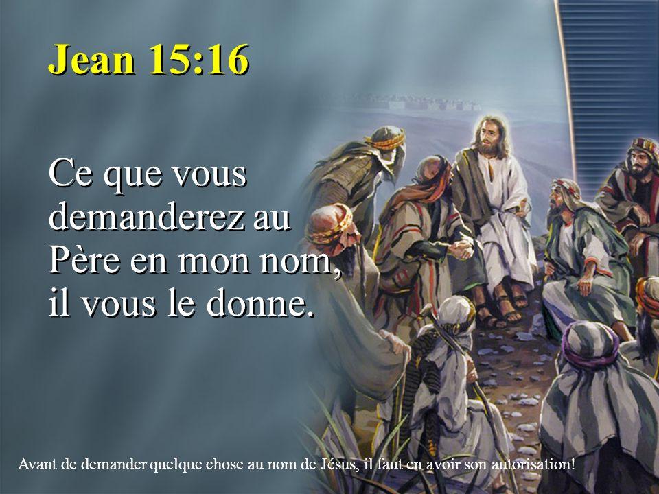 Jean 15:16 Ce que vous demanderez au Père en mon nom, il vous le donne. Jean 15:16 Ce que vous demanderez au Père en mon nom, il vous le donne. Avant