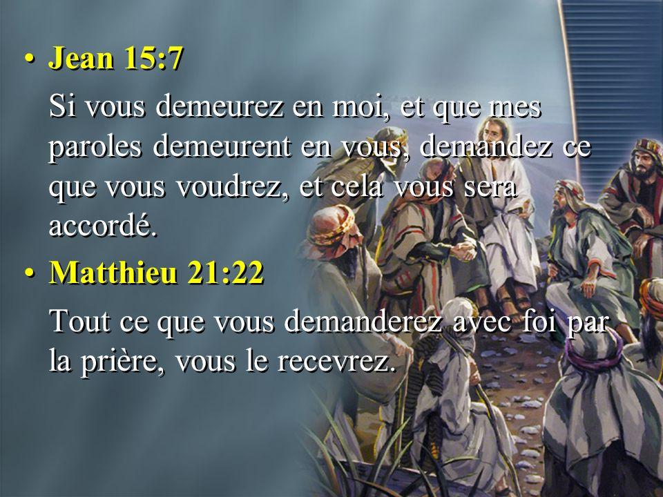 Jean 15:7 Si vous demeurez en moi, et que mes paroles demeurent en vous, demandez ce que vous voudrez, et cela vous sera accordé. Matthieu 21:22 Tout