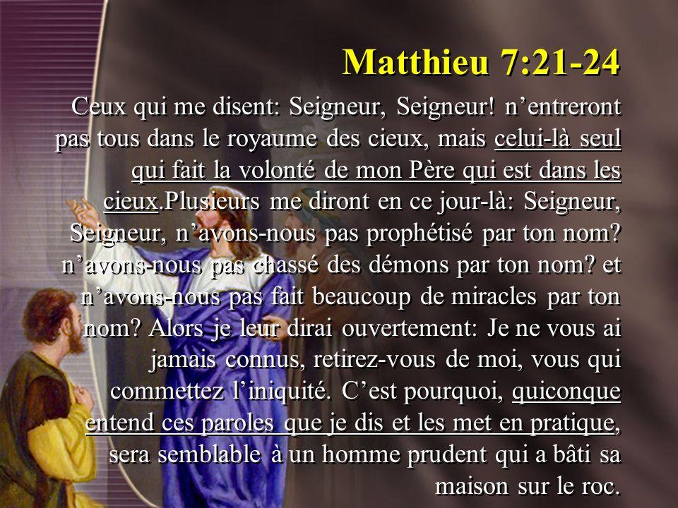 Matthieu 7:21-24 Ceux qui me disent: Seigneur, Seigneur! nentreront pas tous dans le royaume des cieux, mais celui-là seul qui fait la volonté de mon
