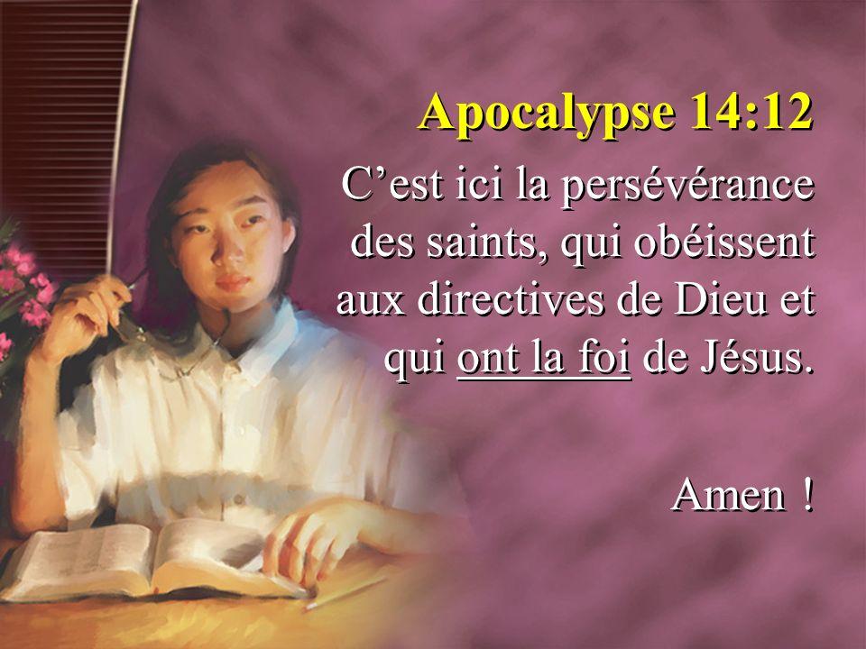 Apocalypse 14:12 Cest ici la persévérance des saints, qui obéissent aux directives de Dieu et qui ont la foi de Jésus. Amen ! Apocalypse 14:12 Cest ic