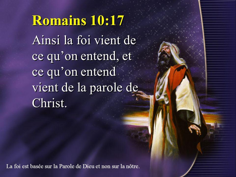 Romains 10:17 Ainsi la foi vient de ce quon entend, et ce quon entend vient de la parole de Christ. Romains 10:17 Ainsi la foi vient de ce quon entend