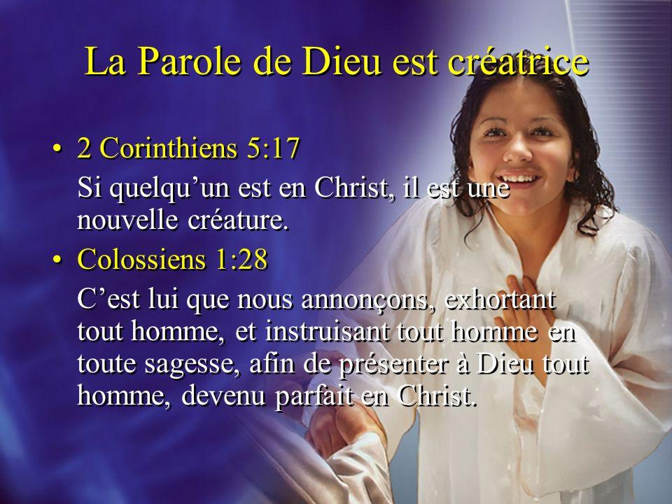 La Parole de Dieu est créatrice 2 Corinthiens 5:17 Si quelquun est en Christ, il est une nouvelle créature. Colossiens 1:28 Cest lui que nous annonçon