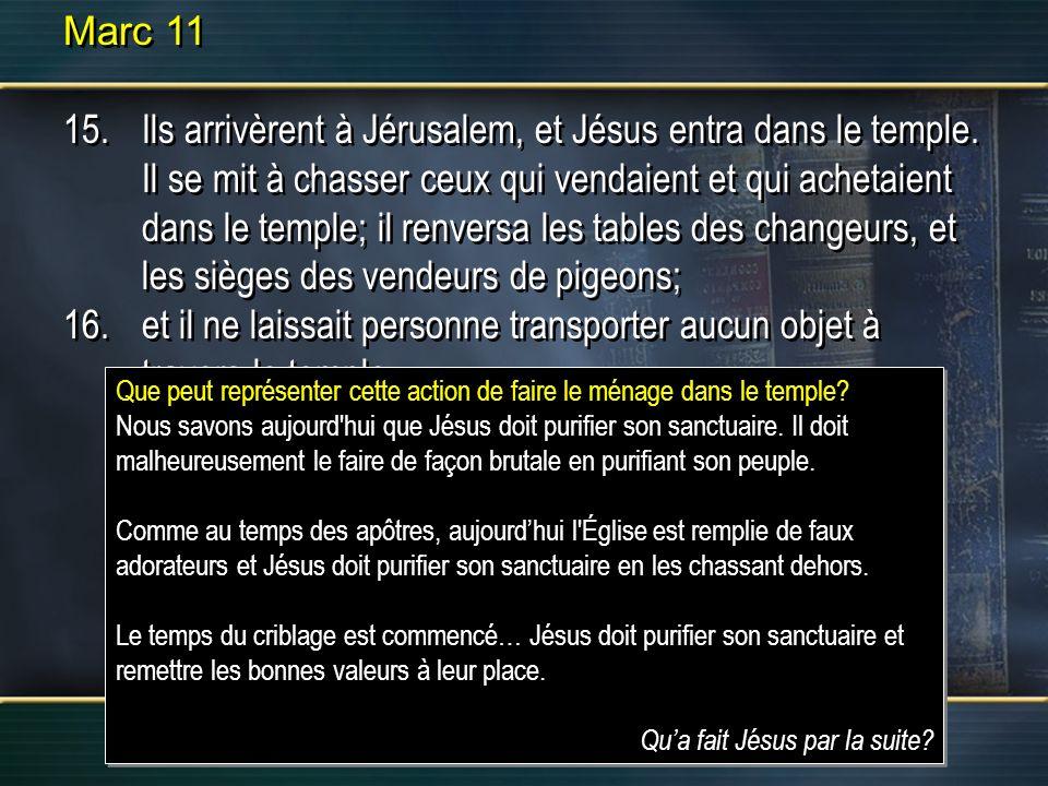 Marc 11 15.Ils arrivèrent à Jérusalem, et Jésus entra dans le temple. Il se mit à chasser ceux qui vendaient et qui achetaient dans le temple; il renv