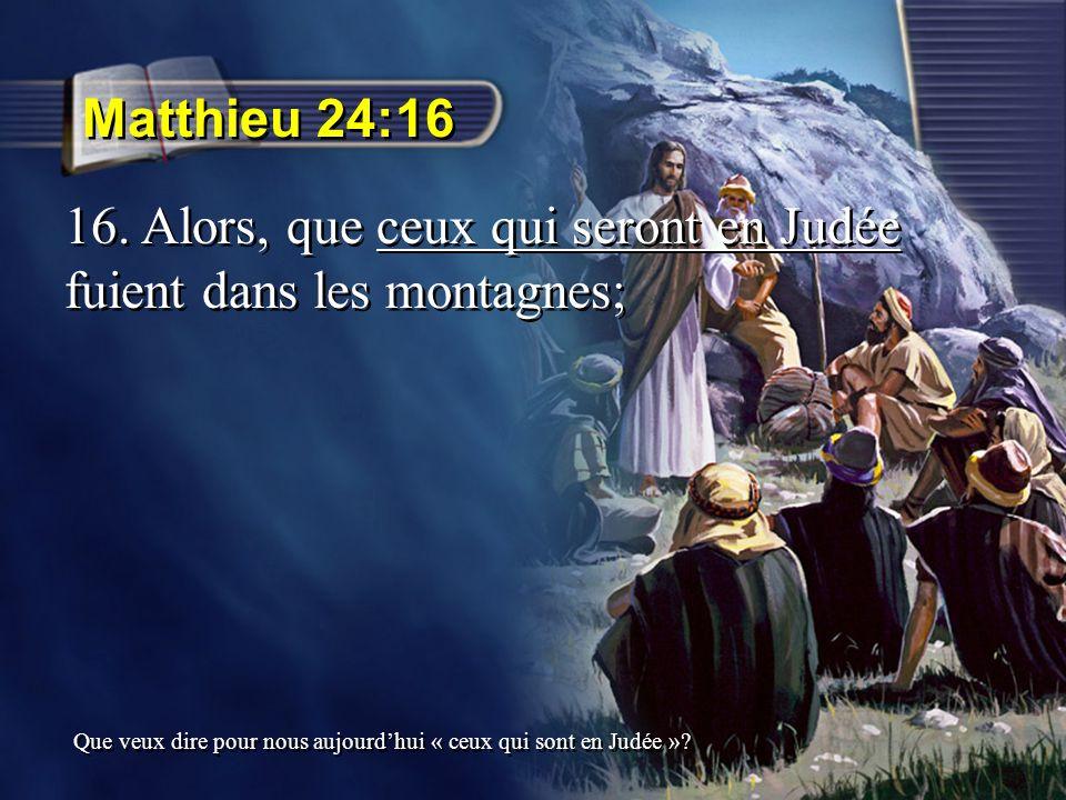 Matthieu 24:16 16. Alors, que ceux qui seront en Judée fuient dans les montagnes; Que veux dire pour nous aujourdhui « ceux qui sont en Judée »?