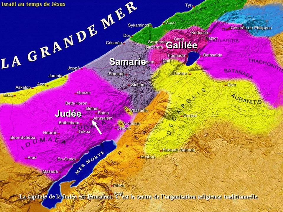 Judée Samarie Galilée La capitale de la Judée est Jérusalem. Cest le centre de lorganisation religieuse traditionnelle.