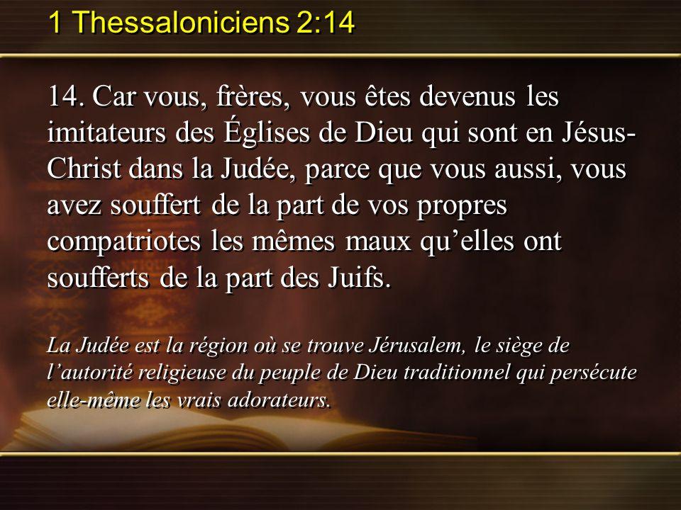 1 Thessaloniciens 2:14 14. Car vous, frères, vous êtes devenus les imitateurs des Églises de Dieu qui sont en Jésus- Christ dans la Judée, parce que v