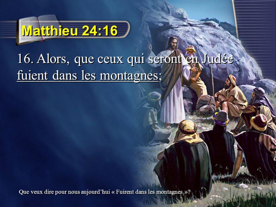 Matthieu 24:16 16. Alors, que ceux qui seront en Judée fuient dans les montagnes; Que veux dire pour nous aujourdhui « Fuirent dans les montagnes »?