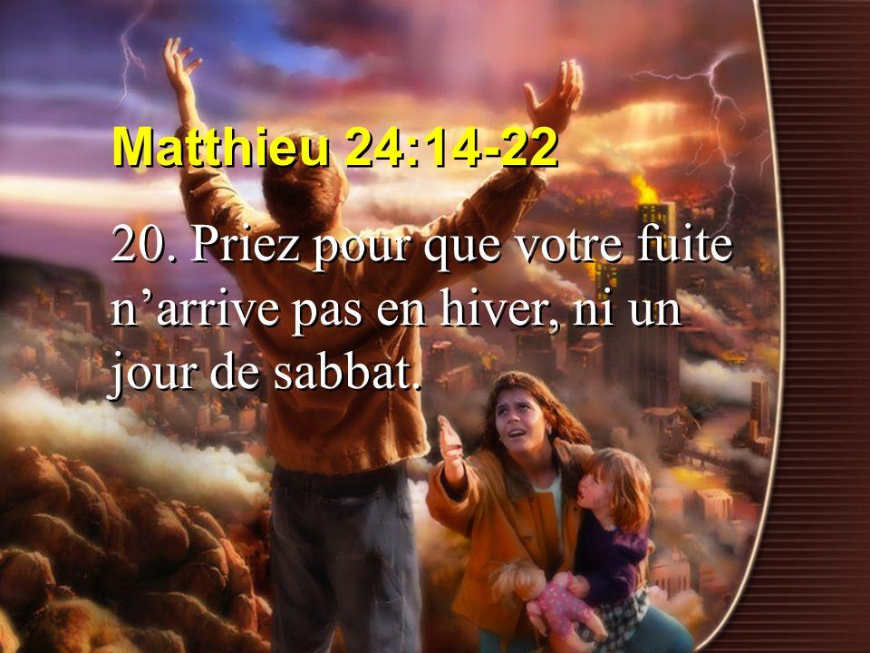 Matthieu 24:14-22 20. Priez pour que votre fuite narrive pas en hiver, ni un jour de sabbat. Matthieu 24:14-22 20. Priez pour que votre fuite narrive