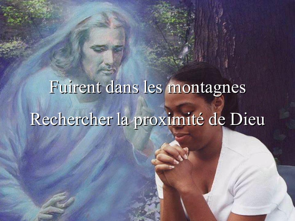 Fuirent dans les montagnes Rechercher la proximité de Dieu Fuirent dans les montagnes Rechercher la proximité de Dieu
