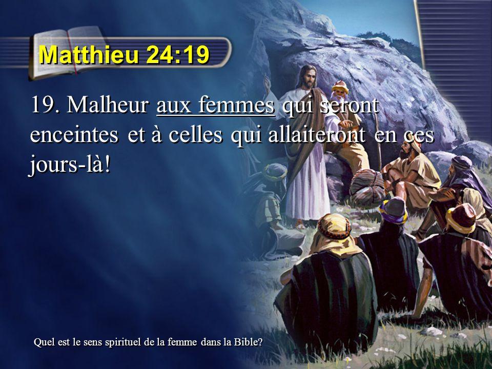 Matthieu 24:19 19. Malheur aux femmes qui seront enceintes et à celles qui allaiteront en ces jours-là! Quel est le sens spirituel de la femme dans la