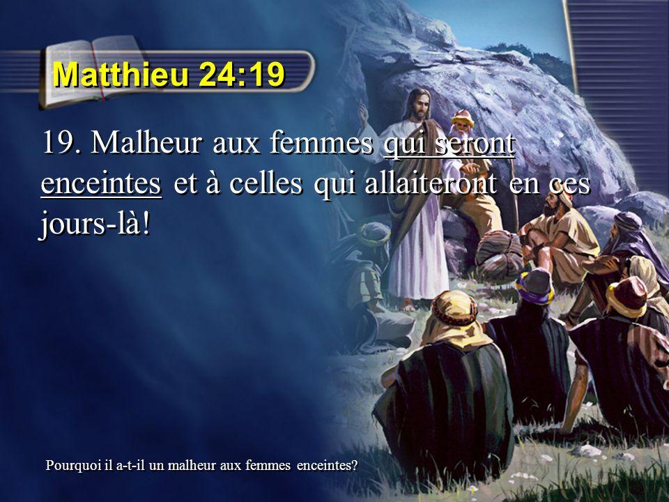 Matthieu 24:19 19. Malheur aux femmes qui seront enceintes et à celles qui allaiteront en ces jours-là! Pourquoi il a-t-il un malheur aux femmes encei