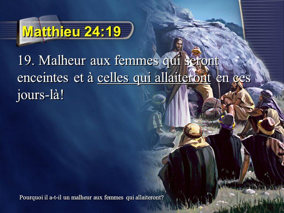 Matthieu 24:19 19. Malheur aux femmes qui seront enceintes et à celles qui allaiteront en ces jours-là! Pourquoi il a-t-il un malheur aux femmes qui a