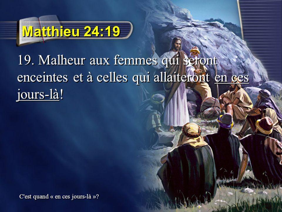 Matthieu 24:19 19. Malheur aux femmes qui seront enceintes et à celles qui allaiteront en ces jours-là! C'est quand « en ces jours-là »?