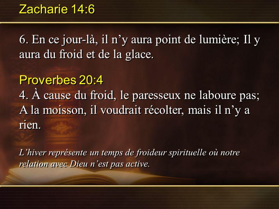 Zacharie 14:6 6. En ce jour-là, il ny aura point de lumière; Il y aura du froid et de la glace. Proverbes 20:4 4. À cause du froid, le paresseux ne la