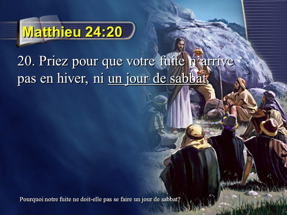 Matthieu 24:20 20. Priez pour que votre fuite narrive pas en hiver, ni un jour de sabbat. Pourquoi notre fuite ne doit-elle pas se faire un jour de sa