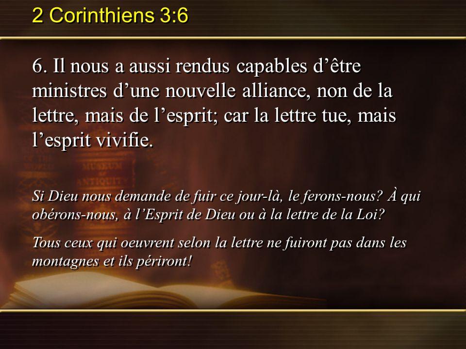 2 Corinthiens 3:6 6. Il nous a aussi rendus capables dêtre ministres dune nouvelle alliance, non de la lettre, mais de lesprit; car la lettre tue, mai