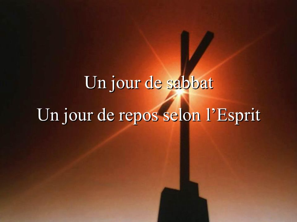 Un jour de sabbat Un jour de repos selon lEsprit Un jour de sabbat Un jour de repos selon lEsprit