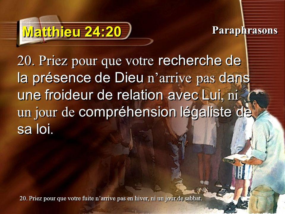 Matthieu 24:20 20. Priez pour que votre recherche de la présence de Dieu narrive pas dans une froideur de relation avec Lui, ni un jour de compréhensi